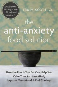 The Anti-Anxiety Food Solution. I need this book