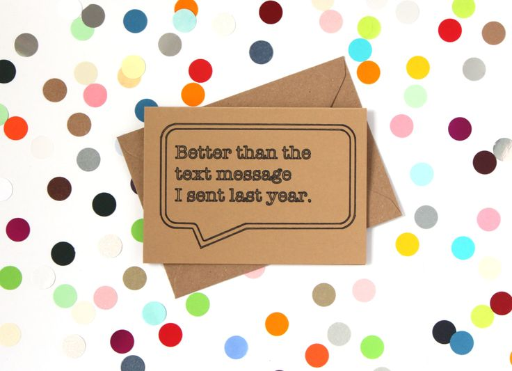 Funny birthday card - Better than the text message I sent last year. Handmade - pinned by pin4etsy.com