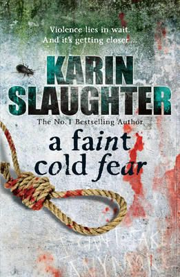 A Faint Cold Fear by Karin Slaughter | Angus & Robertson Bookworld | Books - 9780099553076