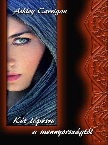 Ashley Carrigan - Két lépésre a mennyországtól e-book és nyomtatott könyv itt: http://publioboox.com/ashleycarrigan