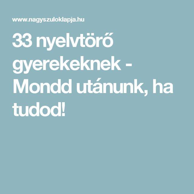 33 nyelvtörő gyerekeknek - Mondd utánunk, ha tudod!