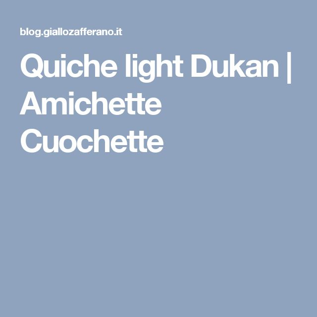 Quiche light Dukan   Amichette Cuochette
