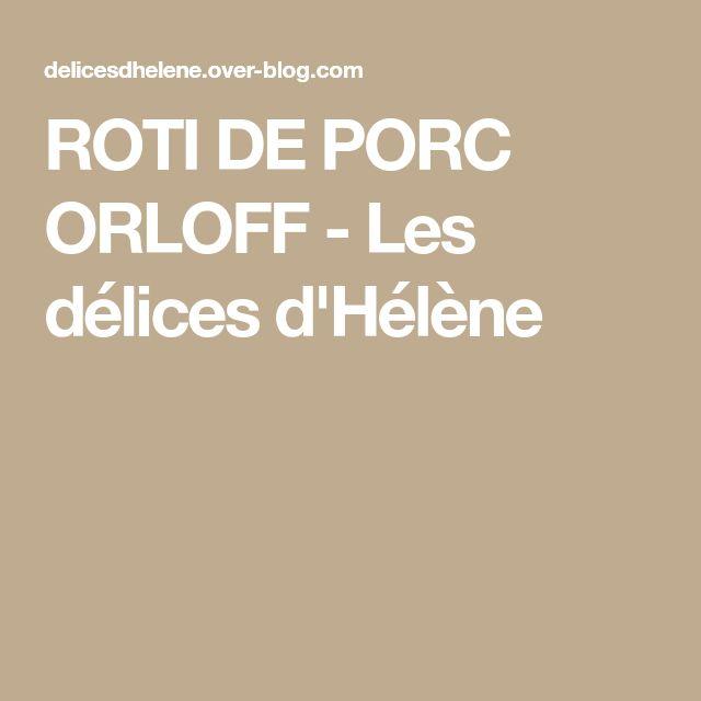 ROTI DE PORC ORLOFF - Les délices d'Hélène