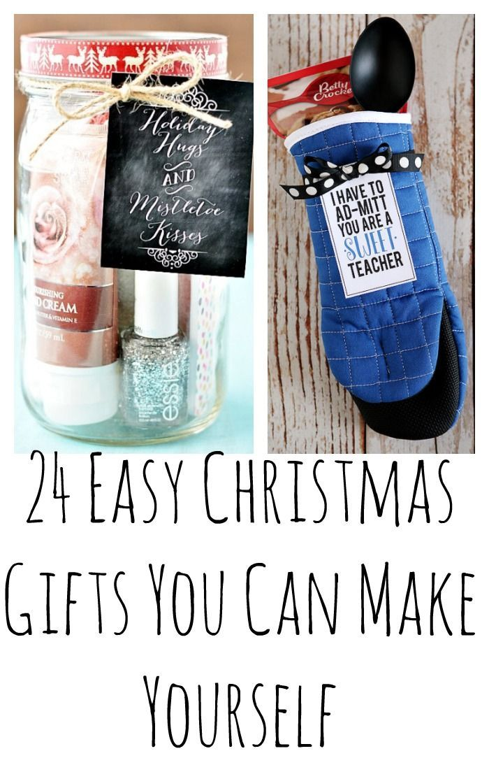 24 Easy Christmas Gifts You Can Make Yourself Diy Teacher Christmas Gifts Teacher Christmas Gifts Diy Holiday Gifts