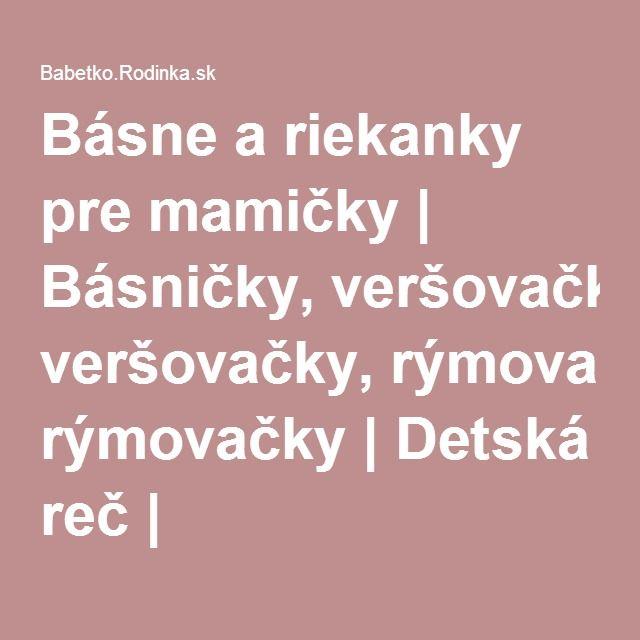 Básne a riekanky pre mamičky   Básničky, veršovačky, rýmovačky   Detská reč   Babetko.Rodinka.sk