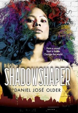 SHADOWSHAPER by Daniel José Older - When the murals painted on the walls of her Brooklyn neighborhood start to change and fade in front of her, Sierra Santiago realizes that something strange is going on--then she discovers her Puerto Rican family are shadowshapers and finds herself in a battle with an evil anthropologist for the lives of her family and friends.