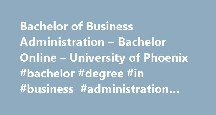 Bachelor of Business Administration – Bachelor Online – University of Phoenix #bachelor #degree #in #business #administration #online http://italy.remmont.com/bachelor-of-business-administration-bachelor-online-university-of-phoenix-bachelor-degree-in-business-administration-online/  # Bachelor of Science in Business Become a competitive candidate in the world of business with a Bachelor of Science in Business degree (BSB). From business administration and accounting, to finance and…