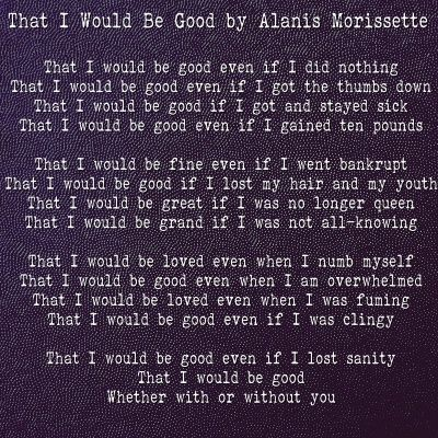 Alanis Morissette - That I Would Be Good Lyrics - SongMeanings