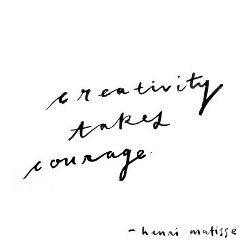 creativity takes courage #quote
