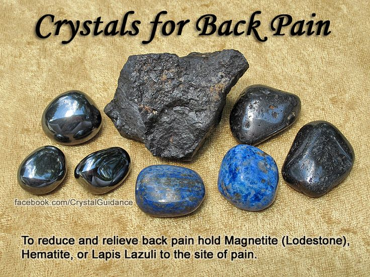 BACK PAIN Crystals for Back Pain — To reduce and relieve back pain hold Magnetite (Lodestone), Hematite, or Lapis Lazuli to the site of pain.