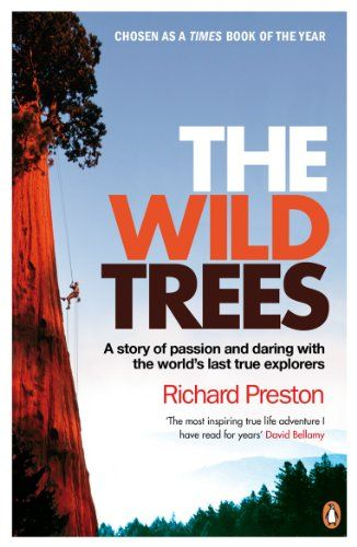 The Wild Trees: A Story of Passion and Daring with the World's Last True Explorers. by Richard Preston