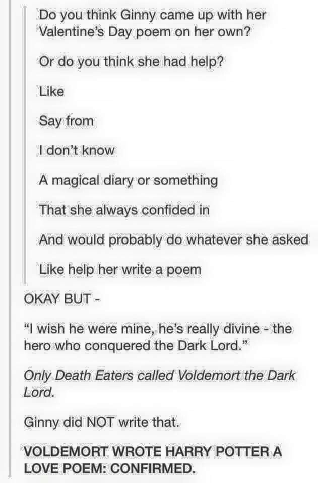Of course, it was Tom Riddle who helped Ginny write it because I think she had the diary during that time
