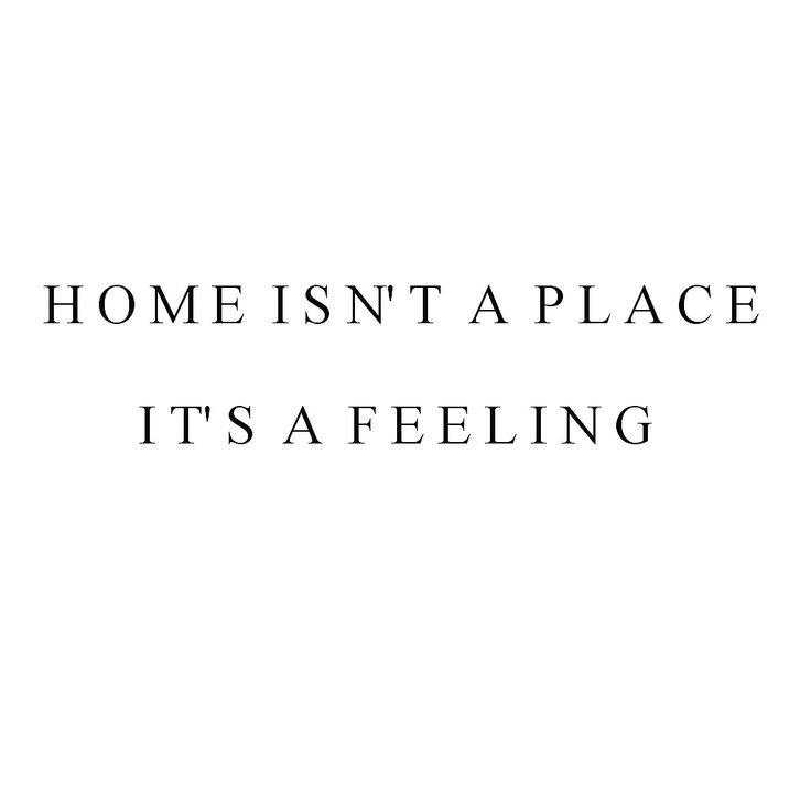 Home is not a place, it's a feeling. This quote just speaks to me. I just love love love that feeling of comfort and happiness of being at home. You know, when you come home from a long trip and you're exhausted, you take a hot shower and then you get in your bed. Do you know that feeling? Nothing like it!