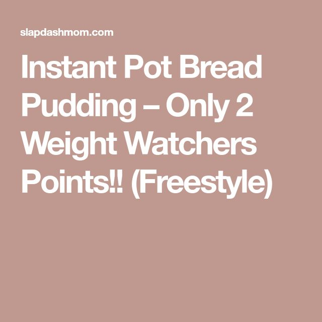 Instant Pot Bread Pudding – Only 2 Weight Watchers Points!! (Freestyle)