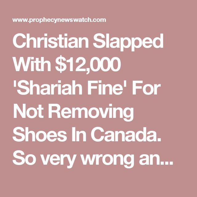 Christian Slapped With $12,000 'Shariah Fine' For Not Removing Shoes In Canada. So very wrong and ridiculous.