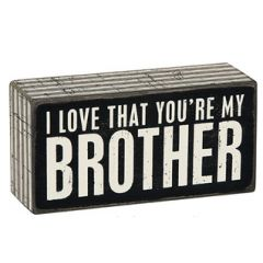 My Brother Wooden Box Sign- Your brother… you laugh with him, fight with him, and probably get into a bunch of stuff you're not supposed to get into with him. Tell him how much that's all meant to you!