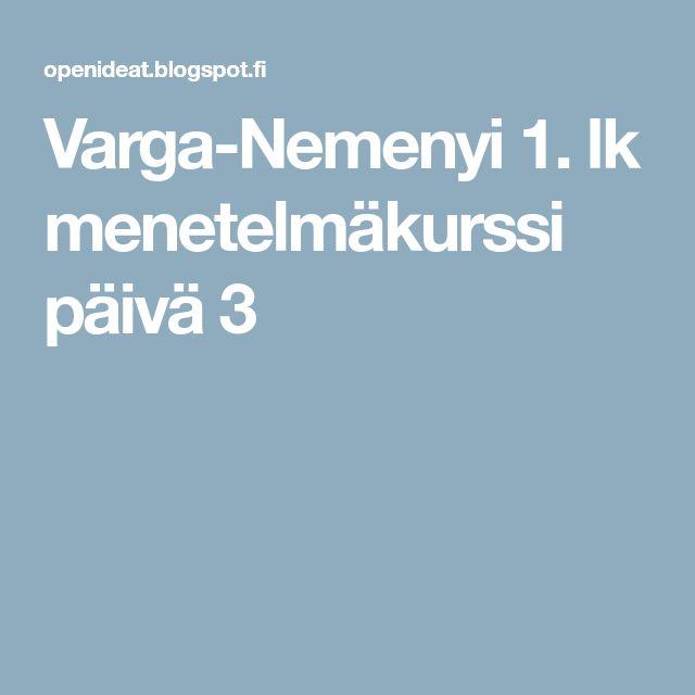 Varga-Nemenyi 1. lk menetelmäkurssi päivä 3