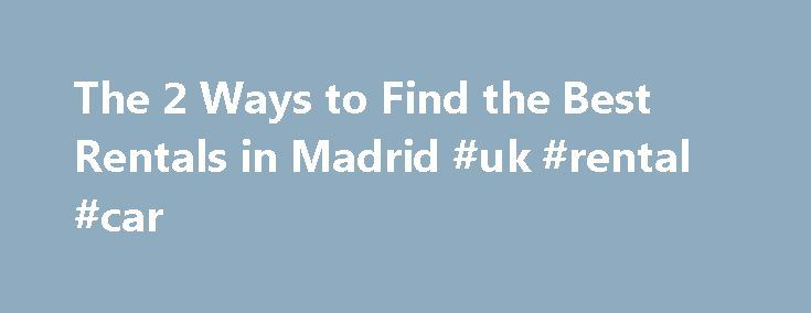 The 2 Ways to Find the Best Rentals in Madrid #uk #rental #car http://renta.nef2.com/the-2-ways-to-find-the-best-rentals-in-madrid-uk-rental-car/  #rent a flat # The 2 Ways to Find the Best Rentals in Madrid For foreigners planning on moving to Madrid, finding the apartment, flat or room to rent is the #1 objective. I will focus here on the process of finding a flat and what are your options, so you can yourself decide on the best option in your case. 1) via the major classified websites for…