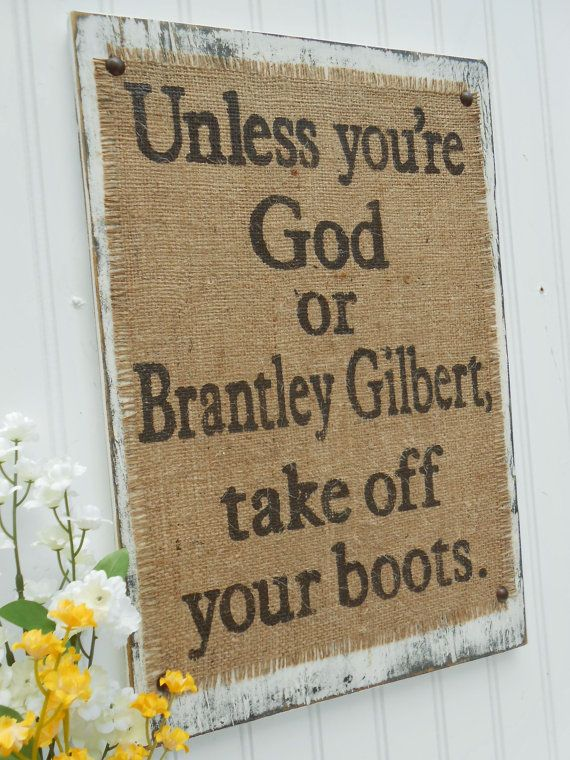 Brantley Gilbert, Take off your boots burlap country western sign with burlap rustic. $46.00, via Etsy.