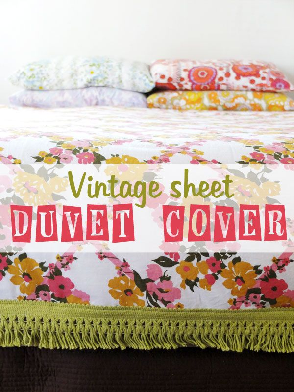 How To: A Vintage Sheet Into A Duvet Cover. Take a single sheet and turn it into a beautiful vintage duvet cover via this DIY.