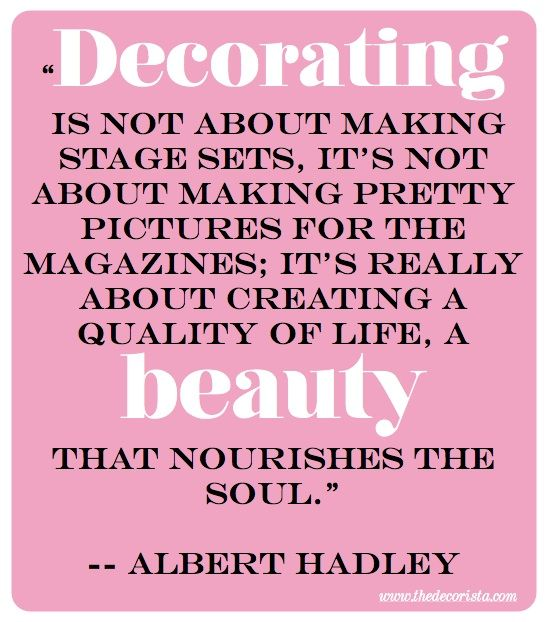 Decorating quote by Albert Hadley. via The Decorista-Domestic Bliss