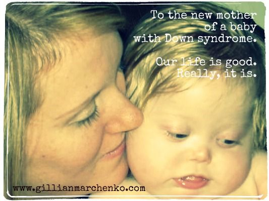 To the new mother of a baby with Down syndrome - Gillian Marchenko