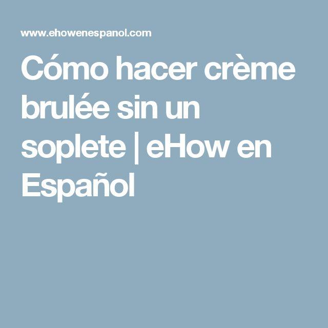 Cómo hacer crème brulée sin un soplete   eHow en Español