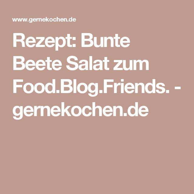 Rezept: Bunte Beete Salat zum Food.Blog.Friends. - gernekochen.de