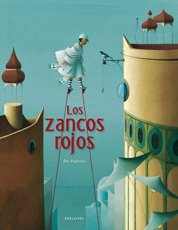 Los zancos rojos es un bellísimo álbum ilustrado de Éric Puybaret, editado por Edelvives. Este libro constituye una hermosa muestra de literatura infantil y juvenil que desarrolla un cuento sobre una ciudad edificada sobre el agua. El ilustrador, Puybaret, crea extraordinarias escenas en cada ilustración.