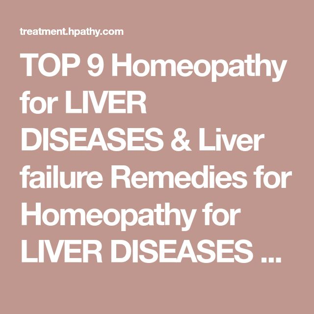 TOP 9 Homeopathy for LIVER DISEASES & Liver failure Remedies for Homeopathy for LIVER DISEASES & Liver failure Treatment - Homeopathic Medicine, Stomach, Intestines and Digestion