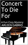 Concert To Die For: A Fun Cozy Mystery (Mike and Peter FBI Agent Book 34)