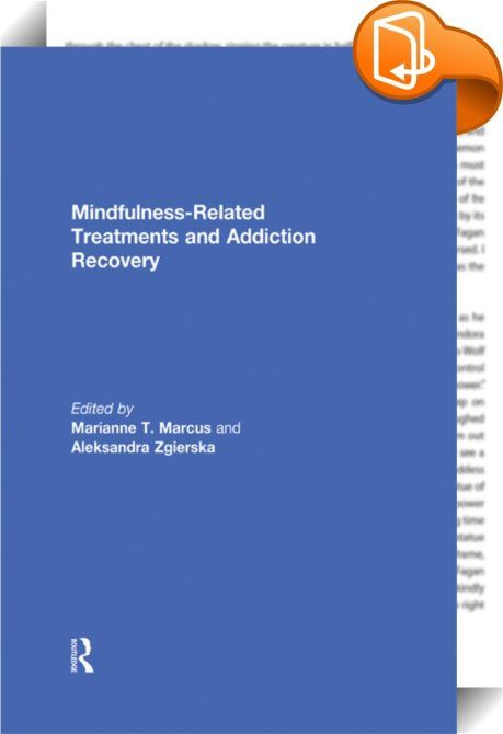 Mindfulness-Related Treatments and Addiction Recovery    ::  <P>While mindfulness meditation has been used in clinical settings as an adjunctive treatment for substance use disorders for some time, there has been limited empirical evidence to support this practice. Mindfulness-Related Treatments and Addiction Recovery bridges this gap by reporting the findings of studies in which mindfulness practice has been combined with other behavioural treatments and/or adapted to meet the needs o...