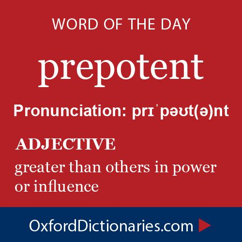 prepotent (adjective): greater than others in power or influence. Word of the Day for 24 November 2014 #WOTD #WordoftheDay #prepotent