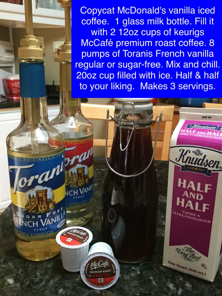 Copycat McDonald's vanilla iced coffee.  1 glass milk bottle. Fill it with 2 12oz cups of keurigs McCafé premium roast coffee. 8 pumps of Toranis French vanilla regular or sugar-free. Mix and chill. 20oz cup filled with ice. Half & half to your liking.  Makes 3 servings.