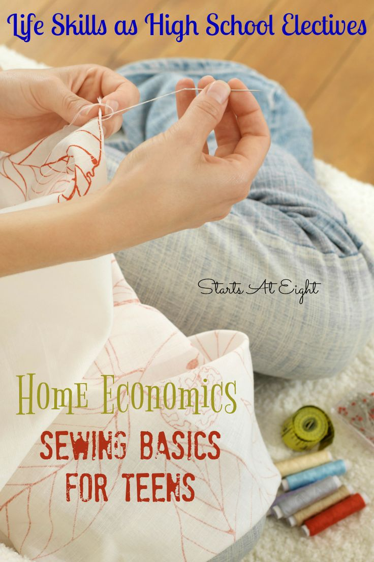 Life Skills as High School Electives - Home Economics: Sewing Basics for Teens from Starts At Eight. Teach your kids to sew basic stitches, mend clothing, sew buttons, and more!