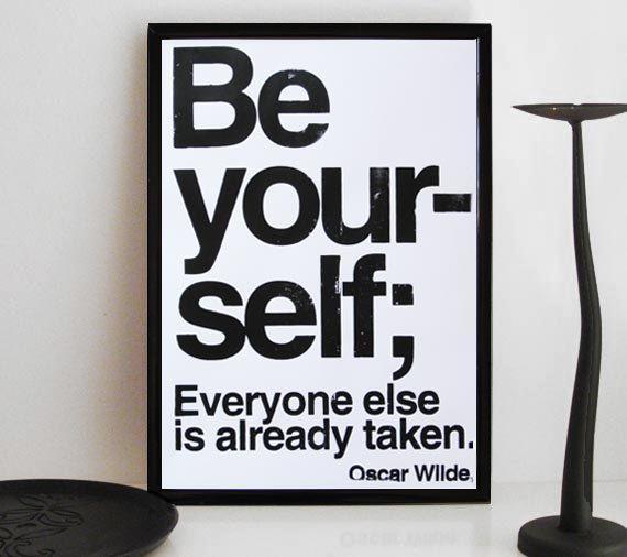 'Be Yourself; Everyone else is already taken.' by Oscar Wilde. Screenprint by Marideestudio.