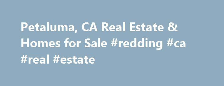 Petaluma, CA Real Estate & Homes for Sale #redding #ca #real #estate http://realestate.remmont.com/petaluma-ca-real-estate-homes-for-sale-redding-ca-real-estate/  #petaluma real estate # Petaluma, CA Real Estate and Homes for Sale Petaluma, California is located in Sonoma County. Petaluma is an urban community with a population of 59,580. The...The post Petaluma, CA Real Estate & Homes for Sale #redding #ca #real #estate appeared first on Real Estate.