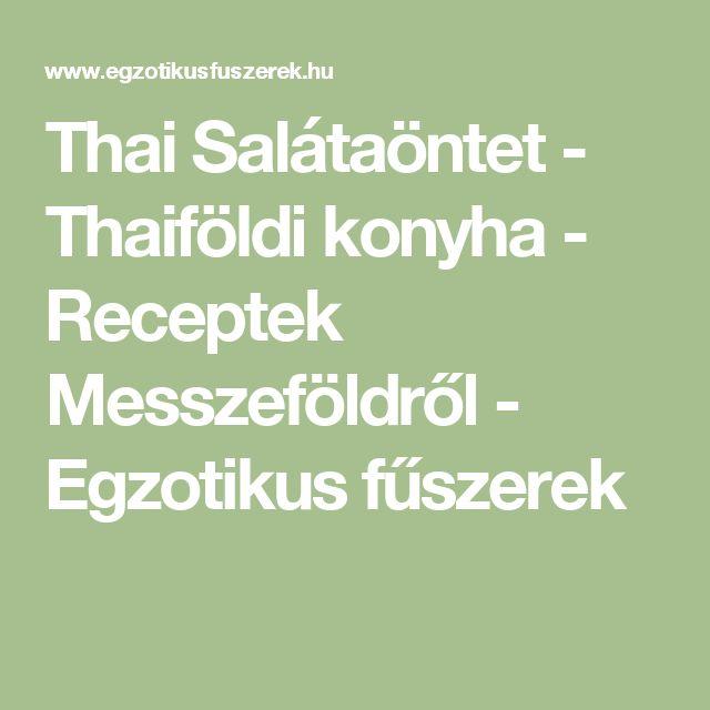 Thai Salátaöntet - Thaiföldi konyha - Receptek Messzeföldről - Egzotikus fűszerek