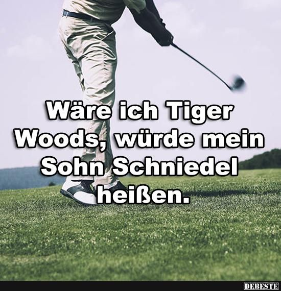 Wäre Ich Tiger Woods, Würde Mein Sohn.. | Lustige Bilder, Sprüche,