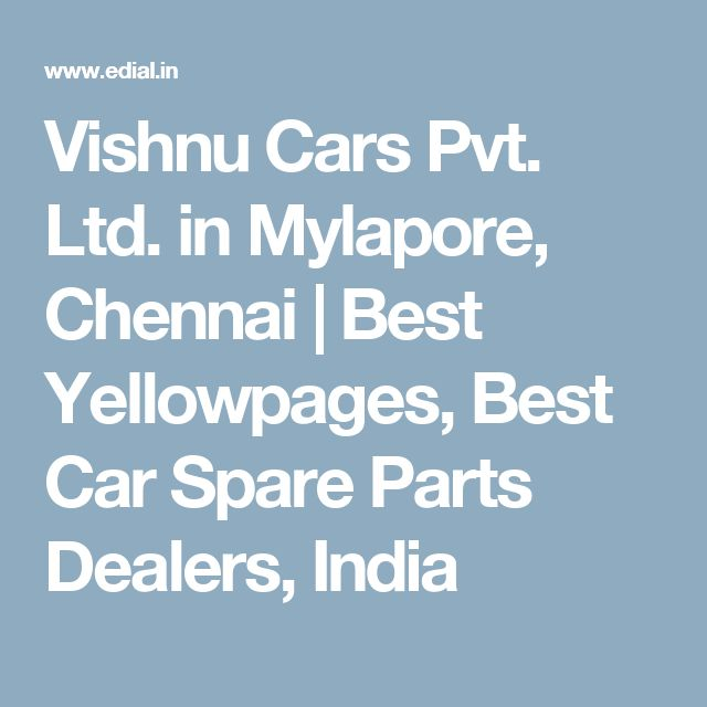Vishnu Cars Pvt. Ltd. in Mylapore, Chennai   Best Yellowpages, Best Car Spare Parts Dealers, India