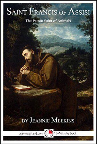Saint Francis of Assisi: The Patron Saint of Animals: A 15-Minute Book (15-Minute Books) by Jeannie Meekins, http://www.amazon.com/dp/B00NU5FAQQ/ref=cm_sw_r_pi_dp_gxawub02R89ZT