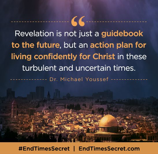 """""""Revelation is not just a guidebook for the future, but an action plan for living confidently for Christ in these turbulent and uncertain times."""" -Dr. Michael Youssef, End Times and the Secret of the Mahdi #EndTimesSecret EndTimesSecret.com"""