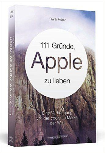 111 Gründe, Apple zu lieben: Eine Verbeugung vor der coolsten Marke der Welt: Amazon.de: Frank Müller: Bücher 9,95 Euro