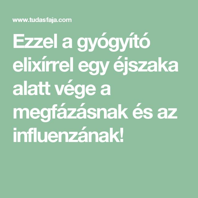 Ezzel a gyógyító elixírrel egy éjszaka alatt vége a megfázásnak és az influenzának!
