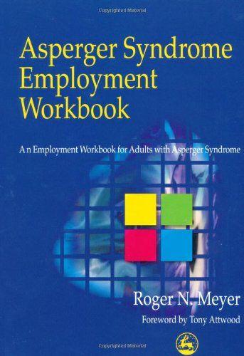 Asperger Syndrome Employment Workbook: An Employment Workbook for Adults with Asperger Syndrome/Roger N. Meyer