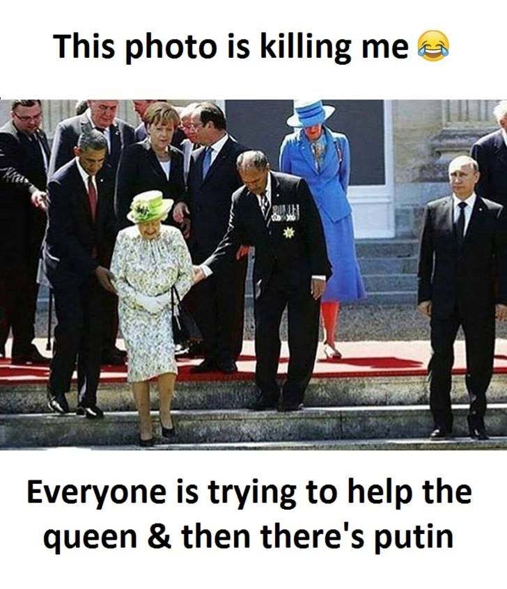 This photo is killing me Everyone is trying to help the queen and then there's Putin