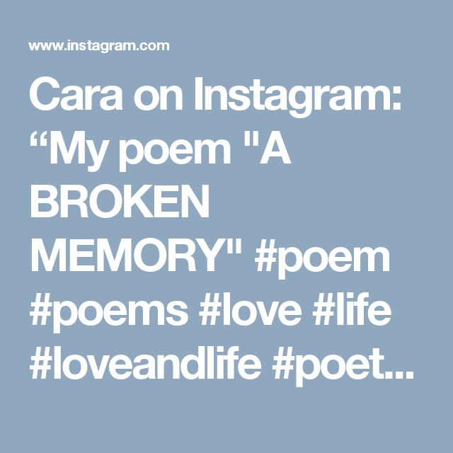 "Cara on Instagram: ""My poem ""A BROKEN MEMORY"" #poem #poems #love #life #loveandlife #poet #poetry #lovepoem #lovepoems #lovequotes #poets #lovepoetry #poet…"""