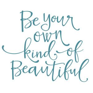Silhouette Design Store: be your own kind of beautiful phrase