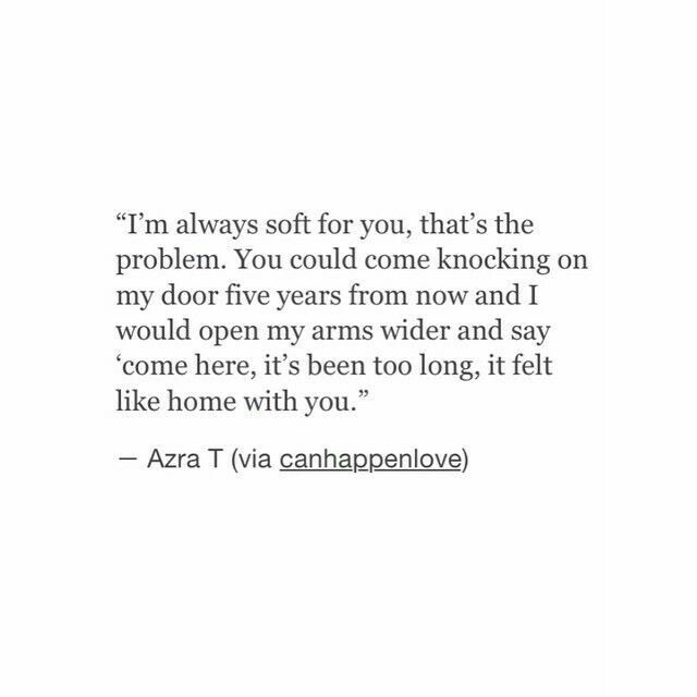 I'm always soft for you