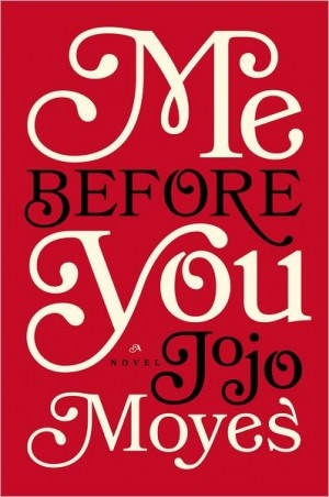 Me Before You by Jojo Moyes / An unlikely romance, and a thought-provoking read